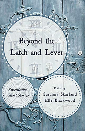 Beyond the Latch and Lever : Speculative Short Stories (English Edition)