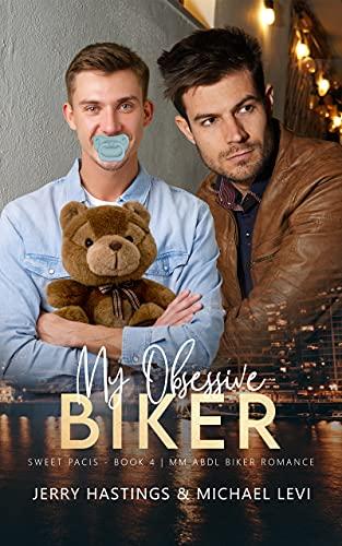 My Obsessive Biker: An ABDL MM Biker Romance (Sweet Pacis Book 4) (English Edition)