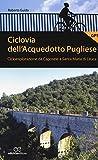 Ciclovia dell'Acquedotto Pugliese. Cicloesplorazione da Caposele a Santa Maria di Leuca
