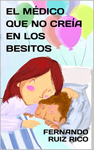 El médico que no creía en los besitos (Cuento infantil bilingüe español-inglés, ilustraciones en color nº 1)