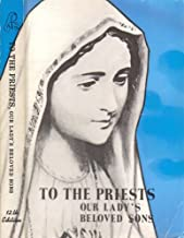 TO THE PRIESTS Our Lady's Beloved Sons - 12th Edition