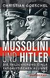 Mussolini und Hitler: Die Inszenierung einer faschistischen Allianz - Christian Goeschel