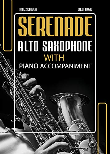 Serenade – Schubert | Alto Saxophone Solo with Piano Accompaniment MEDIUM: Intermediate Sax Sheet Music * Audio Online * Wedding Popular Classical Song for Saxophonists * BIG Notes (English Edition)