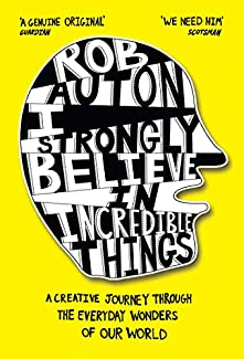 Rob Auton - I Strongly Believe In Incredible Things