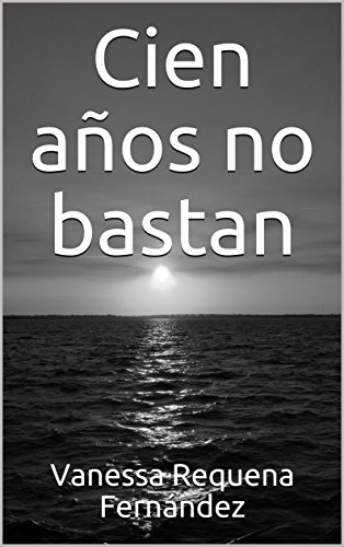 Cien años no bastan (Spanish Edition) PDF Books
