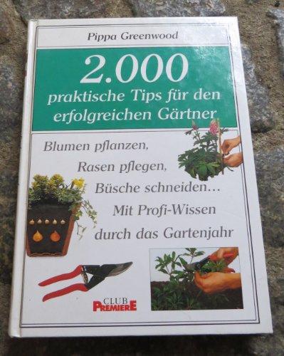 2000 praktische Tips für den erfolgreichen Gärtner : Blumen pflanzen, Rasen pflegen, Büsche schneiden ... ; mit Profi-Wissen durch das Gartenjahr. Aus dem Engl. von Gabriele Lehari, Club-Premiere
