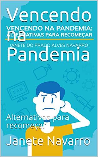 Vencendo na Pandemia: Alternativas para recomeçar (Portuguese Edition)