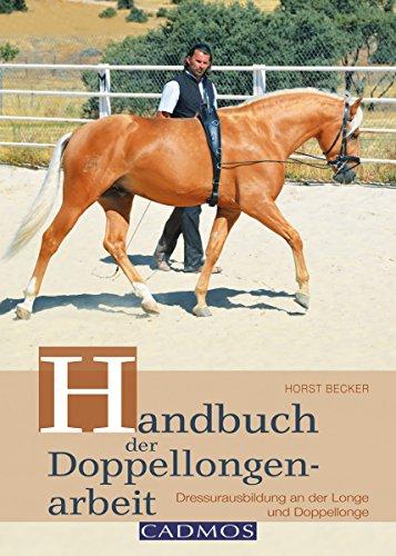 Handbuch der Doppellongenarbeit: Dressurausbildung an der Longe und Doppellonge (Ausbildung von Pferd & Reiter)