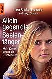 Allein gegen die Seelenfänger: Mein Kampf gegen die Psychosekte - Lea Saskia Laasner