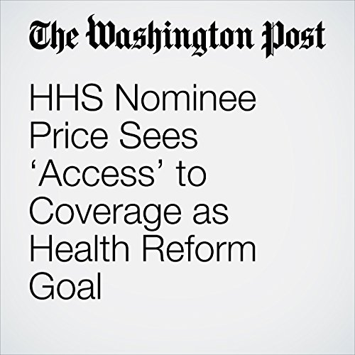 HHS Nominee Price Sees 'Access' to Coverage as Health Reform Goal copertina