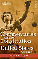 Commentaries on the Constitution of the United States Vol. II (in three volumes): with a Preliminary Review of the Constitutional History of the Colonies and States Before the Adoption of the Constitution