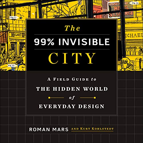 The 99% Invisible City: A Field Guide to the Wonders of the Modern Metropolis