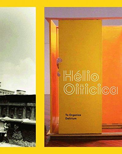 Hélio Oiticica: To Organize Delirium