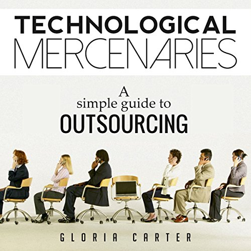 Technological Mercenaries - A Simple Guide to Outsourcing audiobook cover art