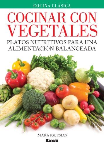 Cocinar con vegetales: Platos nutritivos para una alimentación balanceada