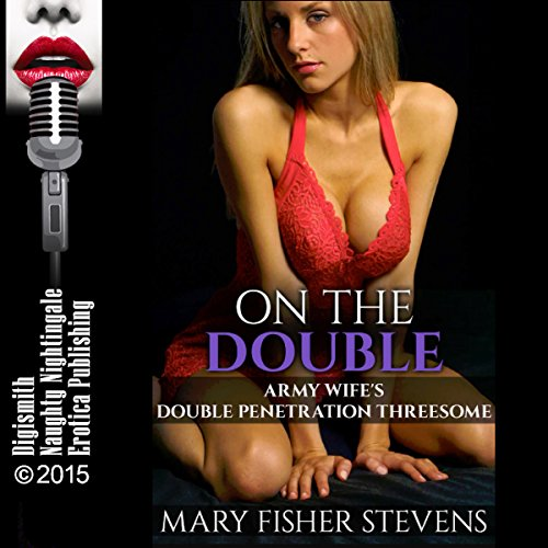 On the Double     Army Wife's Double Penetration Threesome              By:                                                                                                                                 Mary Fisher Stevens                               Narrated by:                                                                                                                                 Rebecca Wolfe                      Length: 36 mins     Not rated yet     Overall 0.0