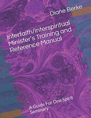 Compare Textbook Prices for Interfaith/Interspiritual Minister's Training and Reference Manual: A Guide For One Spirit Seminary  ISBN 9798679592490 by Berke, Rev. Diane