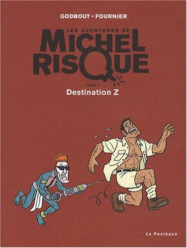 Les Aventures de Michel Risque, Tome 5 : Destination Z