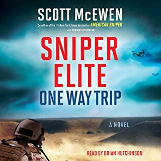 Sniper Elite: One Way Trip     A Novel              By:                                                                                                                                 Scott McEwen,                                                                                        Thomas Koloniar                               Narrated by:                                                                                                                                 Brian Hutchison                      Length: 10 hrs and 5 mins     2,649 ratings     Overall 4.5
