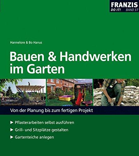 Bauen und Handwerken im Garten: Von der Planung bis zum fertigen Projekt. Pflasterarbeiten selbst ausführen - Grill- und Sitzplätze gestalten - Gartenteiche anlegen (DO IT!)