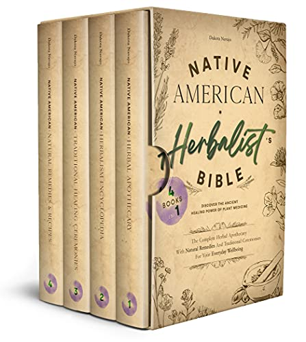 Native American Herbalist's Bible: 4Books In 1 - Discover The Ancient Healing Power Of Plant Medicine. The Complete Herbal Apothecary With Natural Remedies & Traditional Ceremonies For Your Wellbeing by [Dakota Navajo]