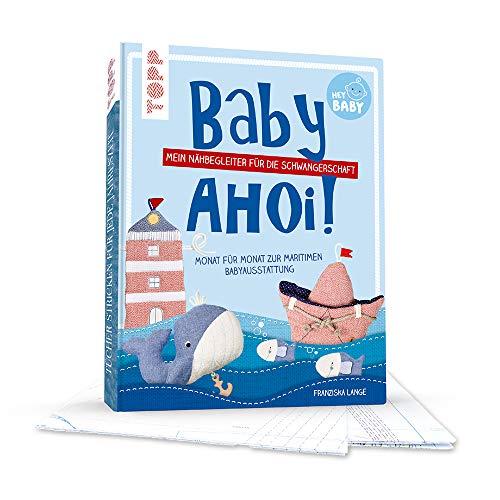 Baby, ahoi!: Mein Nähbegeleiter für die Schwangerschaft. Monat für Monat zur maritimen Babyausstattung.