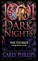 Take the Bride: A Knight Brothers Novella (1001 Dark Nights)