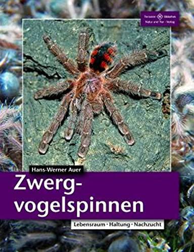 Zwergvogelspinnen: Lebensweise, Haltung, Nachzucht: Lebensraum, Haltung, Nachzucht (Terrarien-Bibliothek)