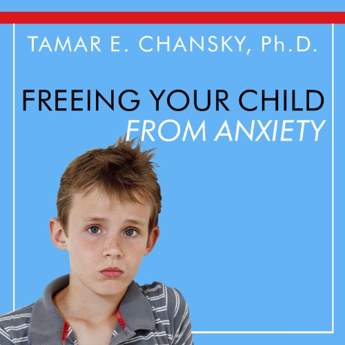Page de couverture de Freeing Your Child From Anxiety