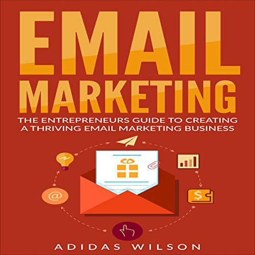 Email Marketing     The Entrepreneurs Guide to Creating a Thriving Email Marketing Business              By:                                                                                                                                 Adidas Wilson                               Narrated by:                                                                                                                                 Benjamin Fife                      Length: 57 mins     Not rated yet     Overall 0.0