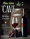 Livre de cave: Journal de gestion, inventaire et dégustation de vos bouteilles   50 fiches très détaillées à remplir   Couverture et intérieur soignés   21,6 x 28 cm