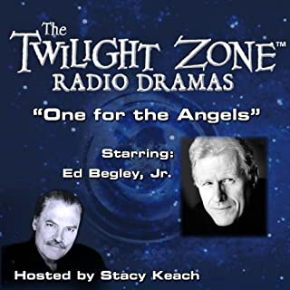 One for the Angels     The Twilight Zone Radio Dramas              By:                                                                                                                                 Rod Serling                               Narrated by:                                                                                                                                 Stacy Keach,                                                                                        Ed Begley Jr.                      Length: 36 mins     3 ratings     Overall 4.3