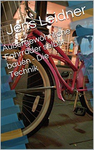 Außergewöhnliche Fahrräder selbst bauen - Die Technik