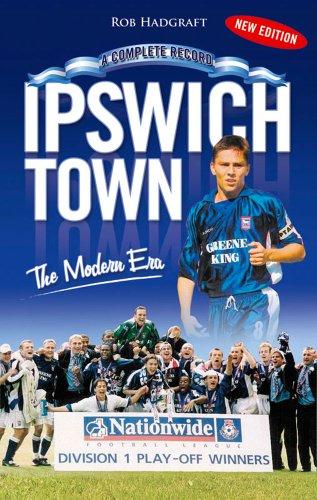 Ipswich Town: The Modern Era 1971-2006 (Desert Island Football Histories)