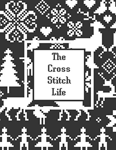 The Cross Stitch Life: A Useful DIY Crafter's Log Book To Track Work In Progress, Thread Inventory And Patterns.