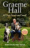 All Dogs Great and Small: My Life Training Dogs (and Their Owners)