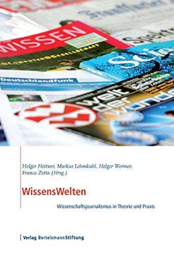 WissensWelten: Wissenschaftsjournalismus in Theorie und Praxis