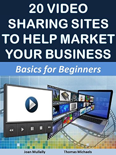 20 Video Sharing Sites to Help Market Your Business: Basics for Beginners (Marketing...
