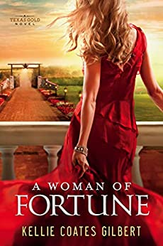 A Woman of Fortune (Texas Gold Collection Book 1) by [Kellie Coates Gilbert]