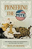 Pioneering the Vote: How Women from Coast to Coast United to Change the Course of America (English Edition)