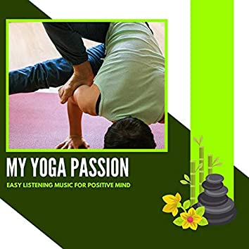My Yoga Passion - Easy Listening Music For Positive Mind