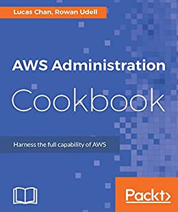 AWS Administration Cookbook by [Lucas Chan, Rowan Udell]
