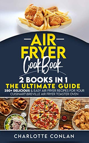 Air Fryer Cооkbоok: 2 BOOKS IN 1: The Ultimate Guide: 250+ Delicious & Easy Air Fryer Recipes for Your CuisinartBreville Air Fryer Toaster Oven