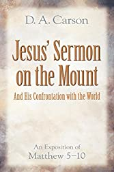 Jesus' Sermon on the Mount and His Confrontation with the World: An Exposition of Matthew 5-10: D. A. Carson