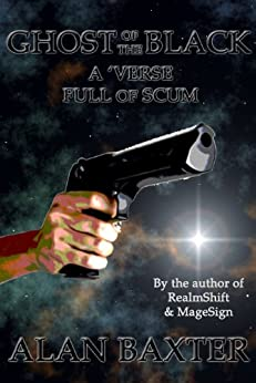 Ghost Of The Black: A 'Verse Full Of Scum by [Alan Baxter]