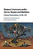Roman Literature under Nerva, Trajan and Hadrian: Literary Interactions, AD 96–138