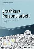 Crashkurs Personalarbeit - inkl. Arbeitshilfen online: Vom Arbeitsvertrag bis zum