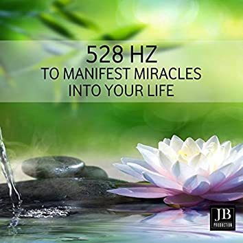 528 Hz Music to Manifest Miracles into Your Life
