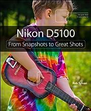 Nikon D5100: From Snapshots to Great Shots (English Edition)