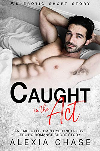Caught in the Act: An Employee, Employer Insta-Love Erotic Romance Short Story (A Sinfully Delectable Series Book 1)